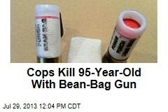 Cops Kill 95-Year-Old With Bean-Bag Gun