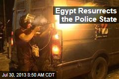 Egypt Resurrects the Police State