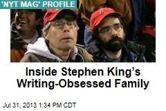 Inside Stephen King's Writing-Obsessed Family