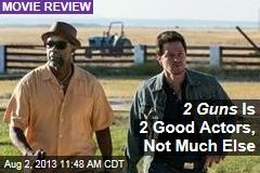 2 Guns Is 2 Good Actors, Not Much Else
