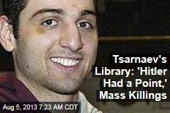 Tsarnaev's Library: 'Hitler Had a Point,' Mass Killings
