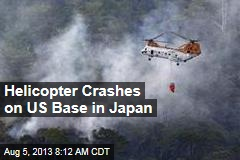 Helicopter Crashes on US Base in Japan