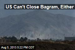 US Can't Close Bagram, Either
