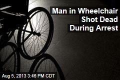 Man in Wheelchair Shot Dead During Arrest
