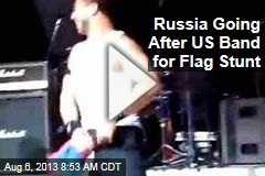 Russia Going After US Band for Flag Stunt