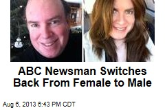 ABC Newsman Switches Back From Female to Male