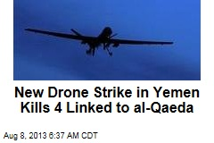 New Drone Strike in Yemen Kills 4 Linked to al-Qaeda