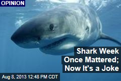 Shark Week Once Mattered; Now It's a Joke