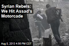Syrian Rebels: We Hit Assad's Motorcade