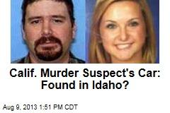 Calif. Murder Suspect's Car: Found in Idaho?