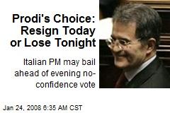 Prodi's Choice: Resign Today or Lose Tonight