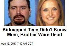 Kidnapped Teen Didn't Know Mother, Brother Were Dead