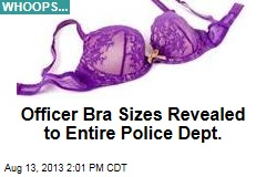 Officer Bra Sizes Revealed to Entire Police Dept.