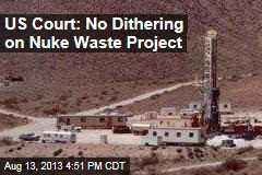 US Court: No Dithering On Nuke Waste Project