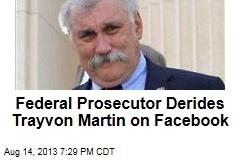 Federal Prosecutor Derides Trayvon Martin on Facebook