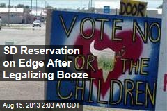 SD Reservation on Edge After Legalizing Booze