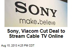 Sony, Viacom Cut Deal to Stream Cable TV Online