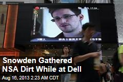 Snowden Was Gathering NSA Dirt While at Dell