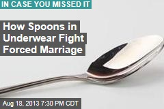 How Spoons Tucked Into Underwear Fight Forced Marriage