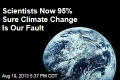 Scientists Now 95% Sure Climate Change is Our Fault
