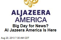 Big Day for News? Al Jazeera America Set to Launch