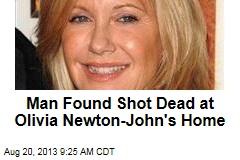 Man Found Shot Dead at Olivia Newton-John's Home