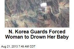 N. Korea Guards Forced Woman to Drown Her Baby