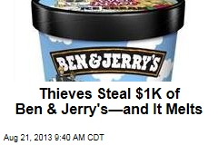 Thieves Steal $1K of Ben & Jerry's—and It Melts