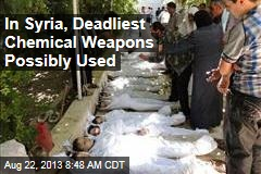 In Syria, Deadliest Chemical Weapons Possibly Used
