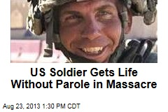 US Soldier Gets Life Without Parole in Massacre