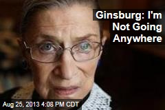 Ginsburg: I'm Not Going Anywhere