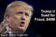 Trump U Sued for Fraud, $40M