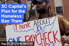 SC Capital's Plan for Homeless: Ban Them
