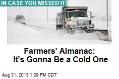 Farmers' Almanac: It's Gonna Be a Cold One