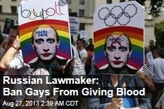 Russian Lawmaker: Ban Gays From Giving Blood
