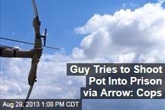 Guy Tries to Shoot Pot Into Prison via Arrow: Cops