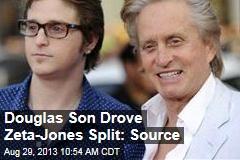 Douglas Son Drove Zeta-Jones Split: Source