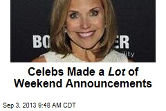 Celebs Made a Lot of Weekend Announcements