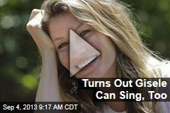 Turns Out Gisele Can Sing, Too