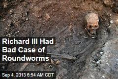 Richard III Had Bad Case of Roundworms