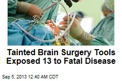 Tainted Brain Surgery Tools Exposed 13 to Fatal Disease
