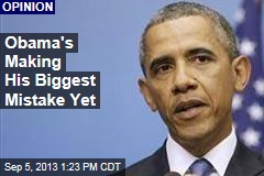 Obama's Making His Biggest Mistake Yet