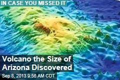Volcano the Size of Arizona Discovered