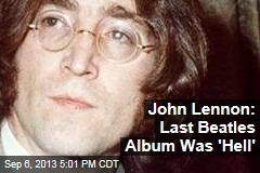 John Lennon: Last Beatles Album Was 'Hell'