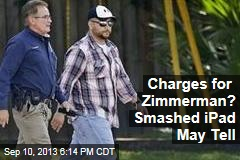 Smashed iPad May Determine if Zimmerman Faces Charges