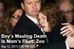 Boy's Mauling Death Is Mom's Fault: Zoo