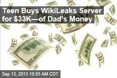 Teen Buys WikiLeaks Server for $33K—of Dad's Money