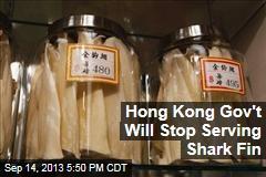 Hong Kong Gov't Will Stop Serving Shark Fin