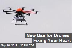 New Use for Drones: Fixing Your Heart
