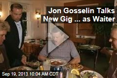 Jon Gosselin Talks New Gig ... as Waiter